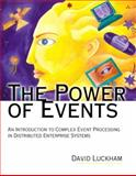 The Power of Events : An Introduction to Complex Event Processing in Distributed Enterprise Systems, Luckham, David, 0321951832