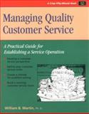 Managing Quality Customer Service : A Practical Guide for Establishing a Service Operation, William B. Martin, 0931961831