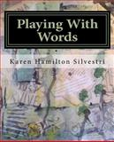 Playing with Words, Karen Hamilton Silvestri, 0989931838