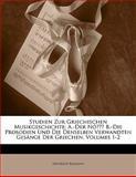 Studien Zur Griechischen Musikgeschichte: A.-Der Nó??? B.-Die Prosodien Und Die Denselben Verwandten Gesänge Der Griechen, Volumes 1-2, Heinrich Reimann, 1141361833