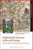Exploring the Caucasus in the 21st Century : Essays on Culture, History and Politics in a Dynamic Context, , 9089641831