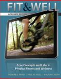 Fit and Well : Core Concepts and Labs in Physical Fitness and Wellness, Fahey, Thomas D. and Insel, Paul M., 0077411838