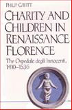 Charity and Children in Renaissance Florence : The Ospedale degli Innocenti, 1410-1536, Gavitt, Philip, 0472101838