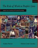 The Role of Work in People's Lives : Applied Career Counseling and Vocational Psychology, Peterson, Nadene and González, Roberto Cortéz, 0534641830