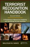 The Terrorism Recognition Handbook : A Practitioner's Manual for Predicting and Identifying Terrorist Activities, Nance, Malcolm W., 1420071831