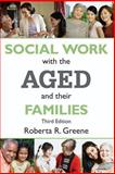 Social Work with the Aged and Their Families, Greene, Roberta R., 0202361837
