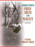 Understanding Child Abuse and Neglect, Crosson-Tower, Cynthia, 020540183X