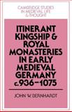 Itinerant Kingship and Royal Monasteries in Early Medieval Germany, C. 936-1075, Bernhardt, John W., 0521521831