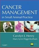 Cancer Management in Small Animal Practice, Higginbotham, Mary Lynn and Henry, Carolyn J., 1416031839