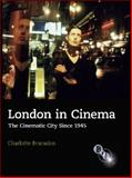 London in Cinema : The Cinematic City since 1945, Brunsdon, Charlotte, 1844571831