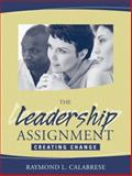 The Leadership Assignment : Creating Change, Calabrese, Raymond L., 0205321836