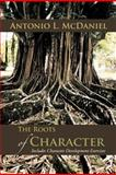 The Roots of Character, Antonio L. Mcdaniel, 1467061832