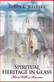 Spiritual Heritage in Glass, LeRoy Walters, 1480901830