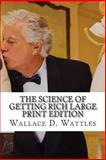 The Science of Getting Rich Large Print Edition, Wallace D. Wattles, 148250183X