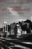 Roman Historiography : An Introduction to Its Basic Aspects and Development, Mehl, Andreas, 1405121831