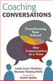 Coaching Conversations : Transforming Your School One Conversation at a Time, Cheliotes, Linda Gross and Reilly, Marceta Fleming, 1412981832