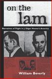 On the Lam : Narratives of Flight in J. Edgar Hoover's America, Beverly, William, 1604731834