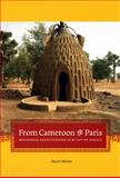 From Cameroon to Paris : Mousgoum Architecture in and Out of Africa, Nelson, Steven, 0226571831