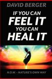If You Can Feel It You Can Heal It, David Berger, 147510183X