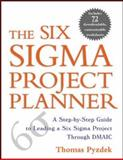 The Six Sigma Project Planner : A Step-by-Step Guide to Leading a Six Sigma Project Through DMAIC, Pyzdek, Thomas, 0071411836