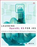 Learning OpenGL ES for IOS : A Hands-On Guide to Modern 3D Graphics Programming, Buck, Erik M., 0321741838