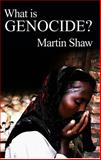 What Is Genocide?, Shaw, Martin, 0745631835