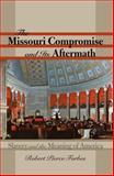 The Missouri Compromise and Its Aftermath : Slavery and the Meaning of America, Forbes, Robert Pierce, 0807861839