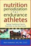Nutrition Periodization for Endurance Athletes, Bob Seebohar, 0923521836