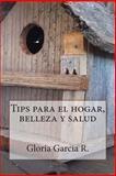 Tips para el Hogar, Belleza y Salud, Gloria Garcia R., 1497351839