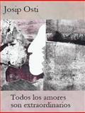 Todos Los Amores Son Extraordinarios, Osti, Josip, 0692231838