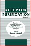 Receptor Purification : Receptors for Steroid Hormones, Thyroid Hormones, Water Balancing Hormones, and Others, Litwack, Gerald, 0896031837