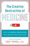The Creative Destruction of Medicine, Eric Topol, 0465061834
