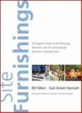 Site Furnishings : A Complete Guide to the Planning, Selection and Use of Landscape Furniture and Amenities, Main, Bill and Hannah, Gail Greet, 0470391839