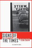 Signs of the Times : The Visual Politics of Jim Crow, Abel, Elizabeth, 0520261836