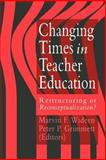 Changing Times in Teacher Education : Restructuring or Reconceptualising?, , 0750701838