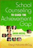 School Counseling to Close the Achievement Gap : A Social Justice Framework for Success, Holcomb-McCoy, Cheryl, 1412941830