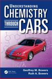 Understanding Chemistry Through Cars, Geoffrey M. Bowers and Ruth A. Bowers, 1466571837