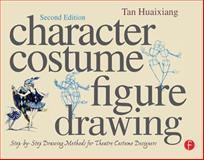 Character Costume Figure Drawing : Step-by-Step Drawing Methods for Theatre Costume Designers, Huaixiang, Tan, 0240811844