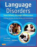 Language Disorders from Infancy Through Adolescence : Listening, Speaking, Reading, Writing, and Communicating, Paul, Rhea and Norbury, Courtenay, 0323071848