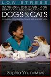 Low Stress Handling, Restraint and Behavior Modification of Dogs and Cats : Techniques for Developing Patients Who Love Their Visits, Yin, Sophia, 0964151847