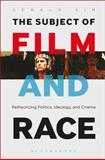 The Subject of Film and Race : Retheorizing Politics, Ideology, and Cinema, Sim, Gerald, 1623561841
