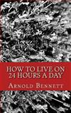 How to Live on 24 Hours a Day, Arnold Bennett, 1482501848