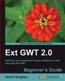 Ext GWT 2. 0 : Take the user experience of your website to a new level with Ext GWT: Beginner's Guide, Vaughan, Daniel, 1849511845