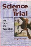Science on Trial : The Case for Evolution, Futuyma, Douglas J., 0878931848