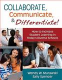 Collaborate, Communicate, and Differentiate! : How to Increase Student Learning in Today's Diverse Schools, Murawski, Wendy W. (Weichel) and Spencer, Sally A., 1412981840