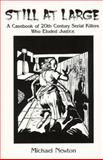 Still At Large : A Casebook of 20th Century Serial Killers Who Eluded Justice, Newton, Michael, 1559501847