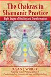 The Chakras in Shamanic Practice, Susan J. Wright, 1594771847