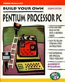 Build Your Own Pentium Processor PC, Pilgrim, Aubrey, 007050184X