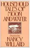 Household Tales of Moon and Water, Nancy Willard, 0156421844