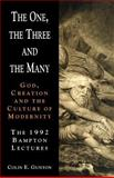The One, the Three and the Many : God, Creation and the Culture of Modernity, Gunton, Colin E., 0521421845